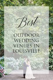outdoor wedding venues in best outdoor wedding venues in louisville ky