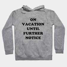 on vacation until further notice vacation hoodie teepublic