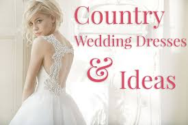 country wedding dresses country wedding dresses and ideas wedding shoppe