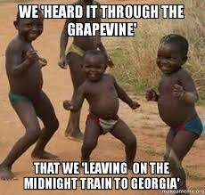 Georgia Meme - we heard it through the grapevine that we leaving on the midnight