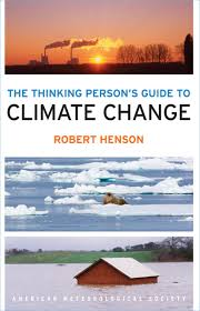 the thinking person u0027s guide to climate change robert henson