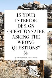 is your interior design questionnaire asking the wrong questions
