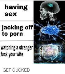 Jacking Off Memes - 25 best memes about fuck your wife fuck your wife memes