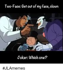 Two Face Meme - two face get out of my face clown joker which one jlamemes