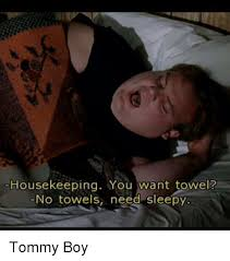 Tommy Boy Memes - housekeeping you want towel no towels need sleepy tommy boy meme
