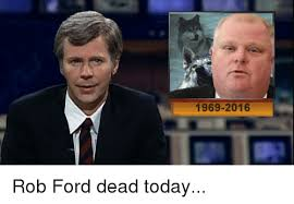 Rob Ford Meme - 1969 2016 rob ford dead today ford meme on me me