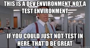 Office Space Meme Blank - this is a dev environment not a test environment if you could just
