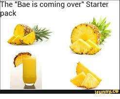 Ananas Pineapple Meme - the bae is coming over starter pack funny starter meme on me me
