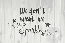 i don t sweat i sparkle we don t sweat we sparkle svg dxf by so pretty designs