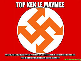 Top Kek Meme - top kek le maymee fuck the jews they really fucked up and we try