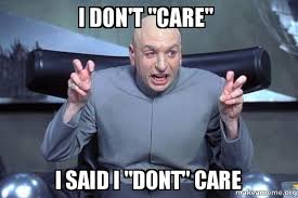 I Don T Care Meme - i don t care i said i dont care dr evil austin powers make