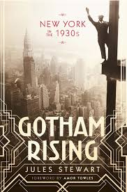 gotham rising new york in the 1930s jules stewart amor towles