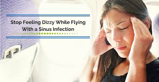 How To Stop Feeling Dizzy While Flying With A Sinus Infection