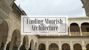 moorish architecture on the hunt for moorish architecture in sevilla