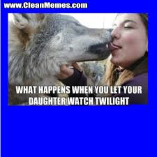 Twilight Memes - daughter watch twilight clean memes