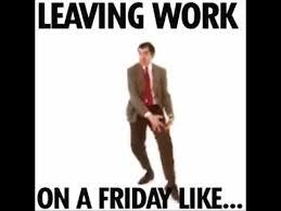 Leaving Work On Friday Meme - leaving work on a friday like youtube