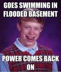 Flooded Basement Meme - bad luck brian memes quickmeme