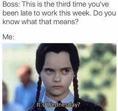 Wednesday Meme - it s wednesday meme xyz
