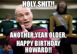 Wtf Is This Shit Meme - holy shit another year older happy birthday howard meme