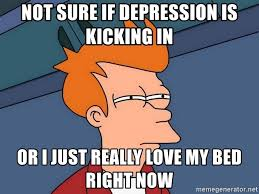 I Love My Bed Meme - not sure if depression is kicking in or i just really love my bed