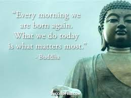 buddha quotes quotes every morning we are born again