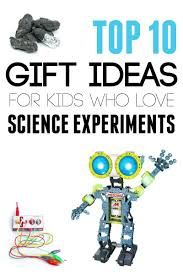 gifts for kids top 10 gifts for kids who science experiments