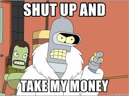 Take My Money Meme Generator - shut up and take my money futurama bender meme generator