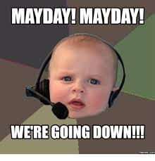 May Day Meme - mayday mayday were going down com mayday meme on me me