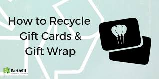 where to get gift cards how to recycle gift cards gift wrap earth911