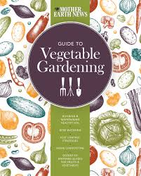 Garden Planning 101 My Mother The Mother Earth News Guide To Vegetable Gardening Building And