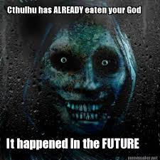 Cthulhu Meme - meme maker cthulhu has already eaten your god it happened in the