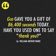 william arthur ward quote about today thanksgiving thank you god