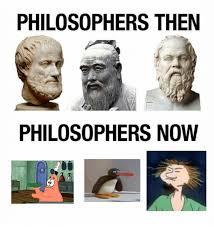Philosophical Memes - philosophers then philosophers now dank meme on me me