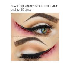 Eyeliner Meme - guys you should try doing your eyeliner once just once imgur