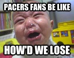 Pacers Meme - i fucking love you babe ugly crying baby quickmeme