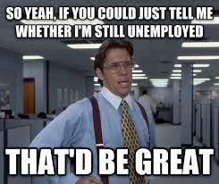 Job Interview Meme - days after a job interview meme guy