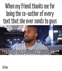 Author Meme - when my friendthanks me for being the co author ofevery text that