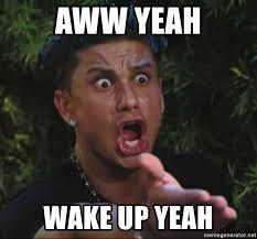 Aww Yeah Meme Generator - aww yeah wake up yeah pauly d meme generator