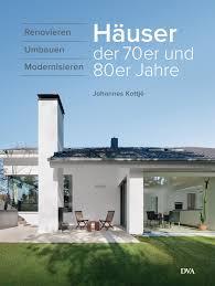 Haus Kaufen Deutschlandweit Johannes Kottjé Häuser Der 70er Und 80er Jahre Dva Verlag