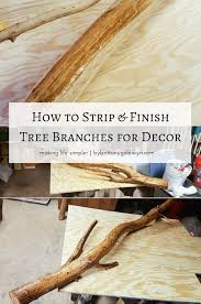 learn how to strip stain and seal tree branches for home decor