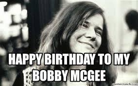 Janis Joplin Meme - birthday to my bobby mcgee