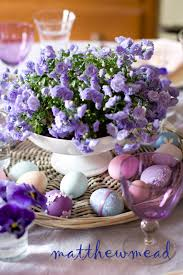 Pinterest And Easter Decorations by Holiday With Matthew Mead Easter Dinner With Matthew Mead