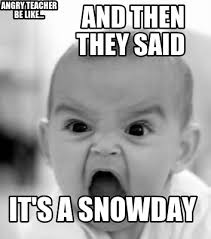 And Then I Said Meme Generator - meme creator and then they said it s a snowday angry teacher be