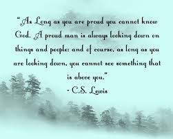 change quote cs lewis as long as you are proud you cannot know god a proud man is