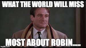 Robin Williams Meme - meme d from the headlines farewell robin williams the interrobang
