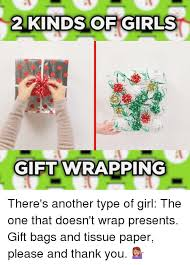 Wrapping Presents Meme - 2 kinds of girls gift wrapping there s another type of girl the