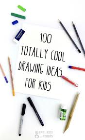 100 crazy cool drawing ideas for kids drawing ideas super easy
