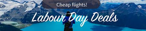 cheap labour day flight deals 2017 skyscanner canada