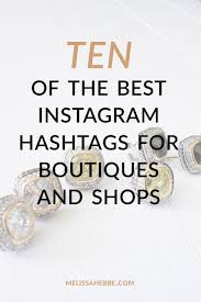 10 of the best instagram hashtags for boutiques and shops