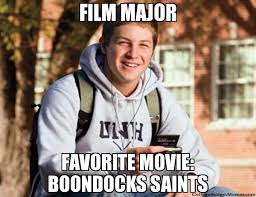 Film Major Meme - film major favorite movie boondocks saints college freshman